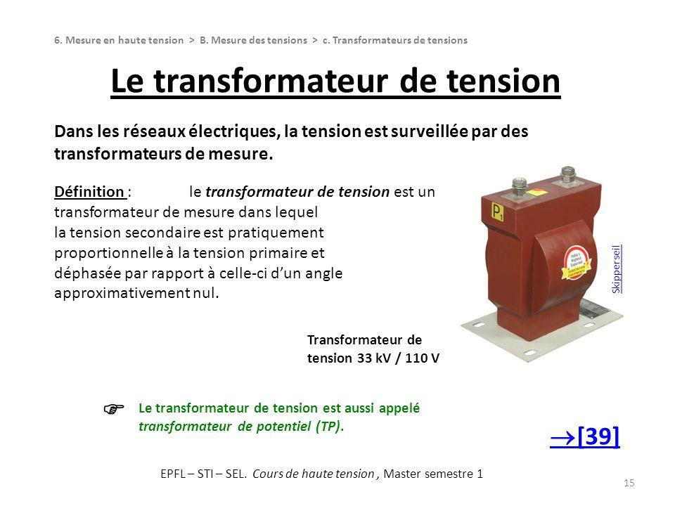 Le transformateur de tension 15 Dans les réseaux électriques, la tension est surveillée par des transformateurs de mesure. Définition :le transformate