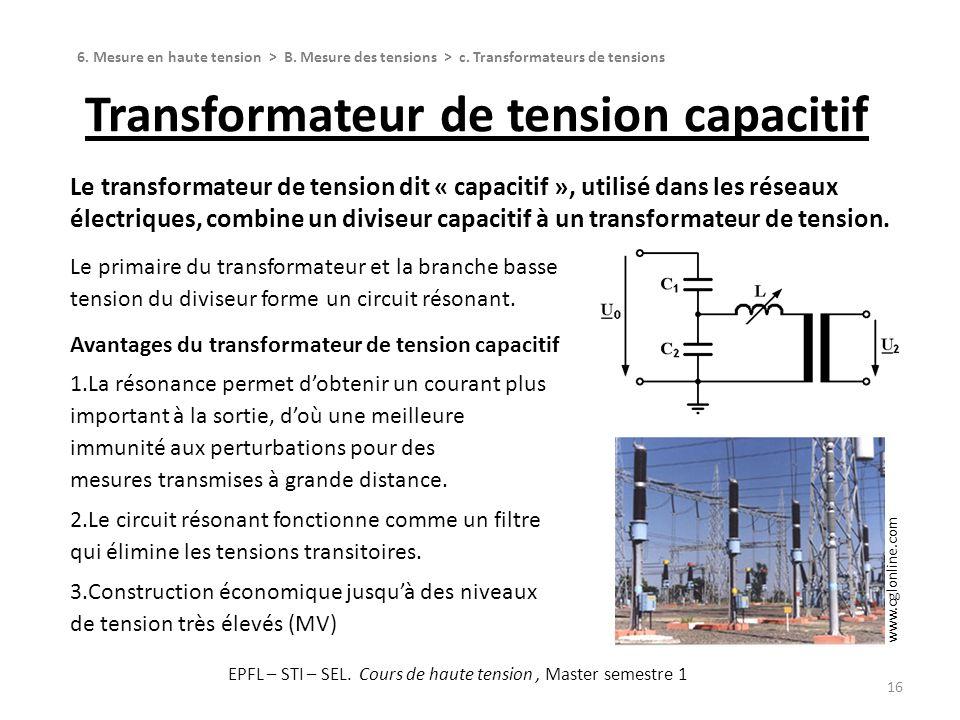 Transformateur de tension capacitif 16 6. Mesure en haute tension > B. Mesure des tensions > c. Transformateurs de tensions Le transformateur de tensi