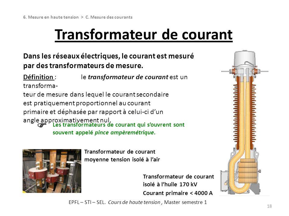 Transformateur de courant 18 Dans les réseaux électriques, le courant est mesuré par des transformateurs de mesure. Définition :le transformateur de c