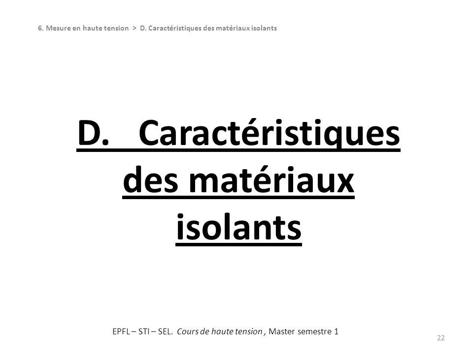 D. Caractéristiques des matériaux isolants 22 6. Mesure en haute tension > D. Caractéristiques des matériaux isolants EPFL – STI – SEL. Cours de haute
