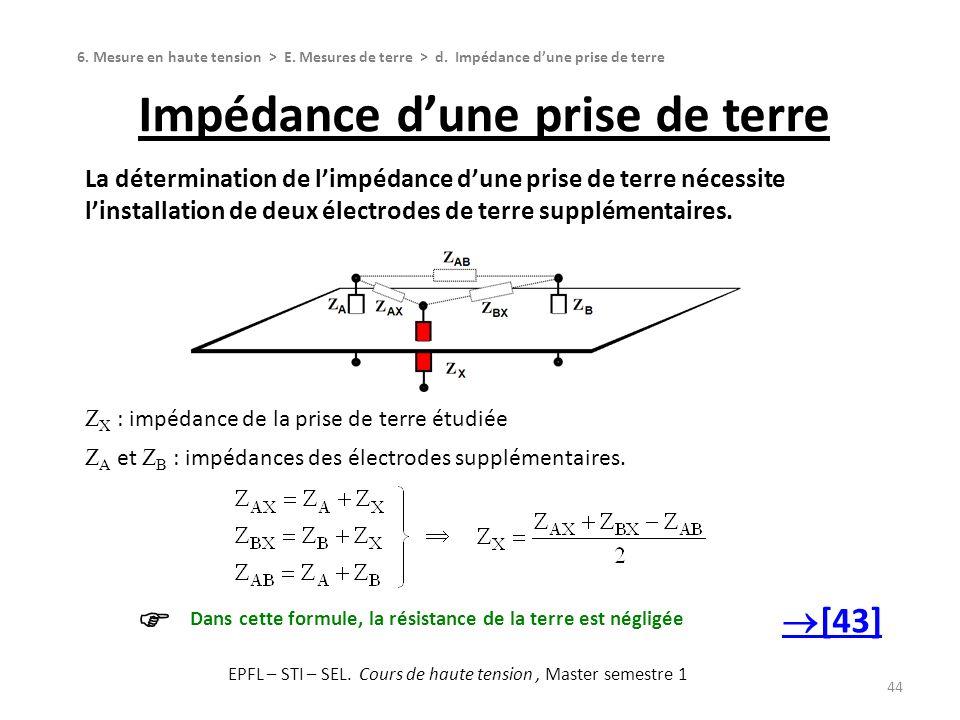 Impédance dune prise de terre 44 6. Mesure en haute tension > E. Mesures de terre > d. Impédance dune prise de terre [43] Dans cette formule, la résis