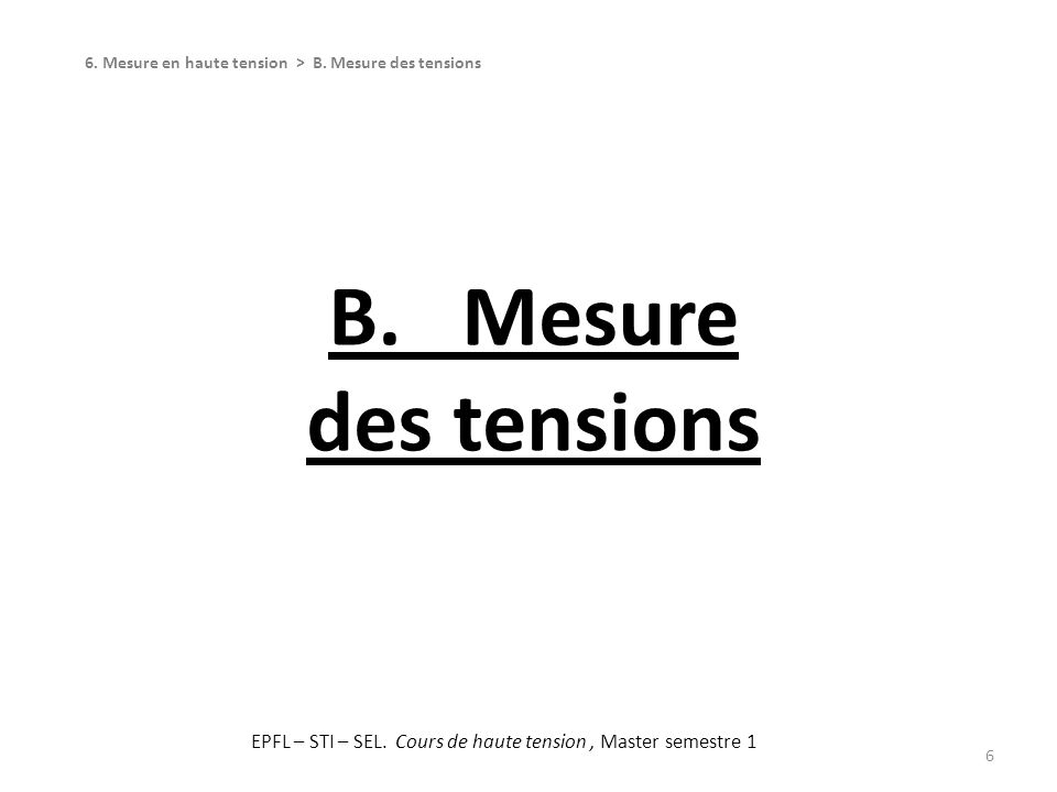 B. Mesure des tensions 6 6. Mesure en haute tension > B. Mesure des tensions EPFL – STI – SEL. Cours de haute tension, Master semestre 1