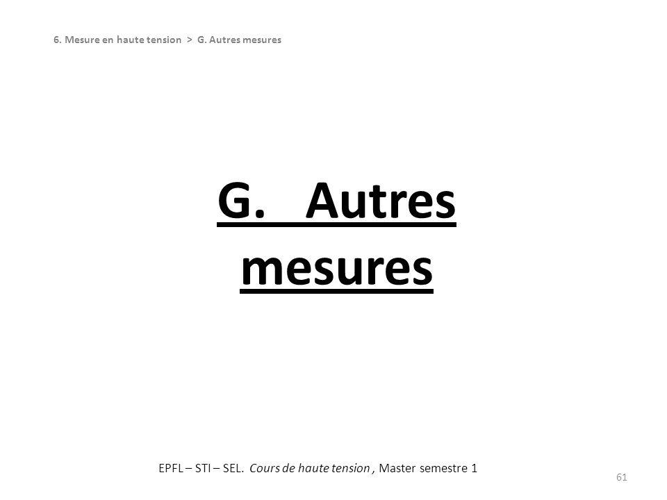 G. Autres mesures 61 6. Mesure en haute tension > G. Autres mesures EPFL – STI – SEL. Cours de haute tension, Master semestre 1