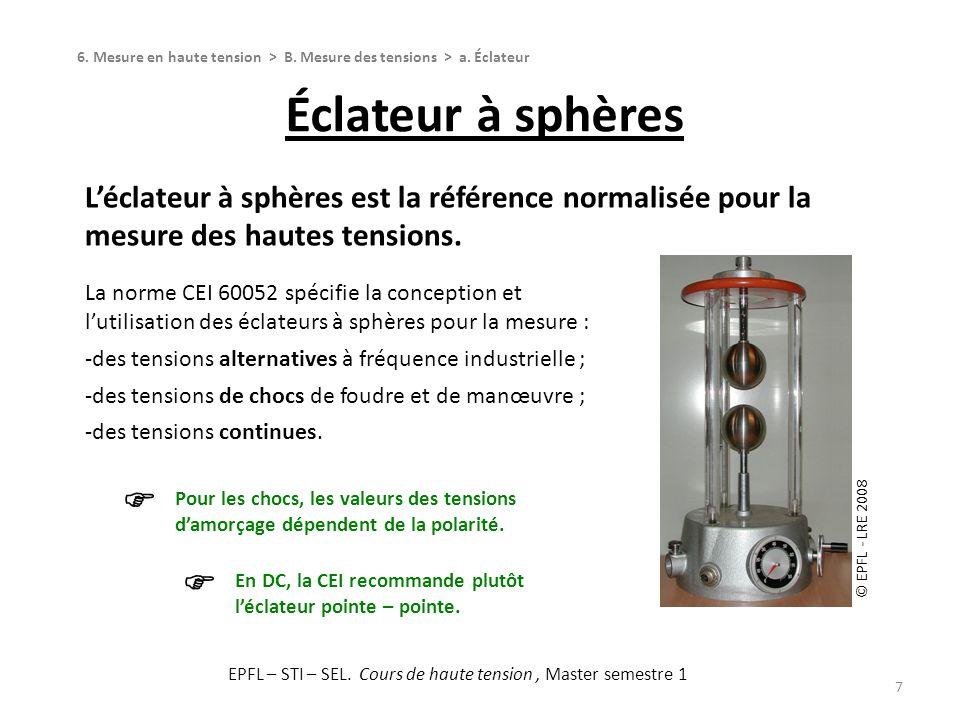 Éclateur à sphères 7 Léclateur à sphères est la référence normalisée pour la mesure des hautes tensions. La norme CEI 60052 spécifie la conception et