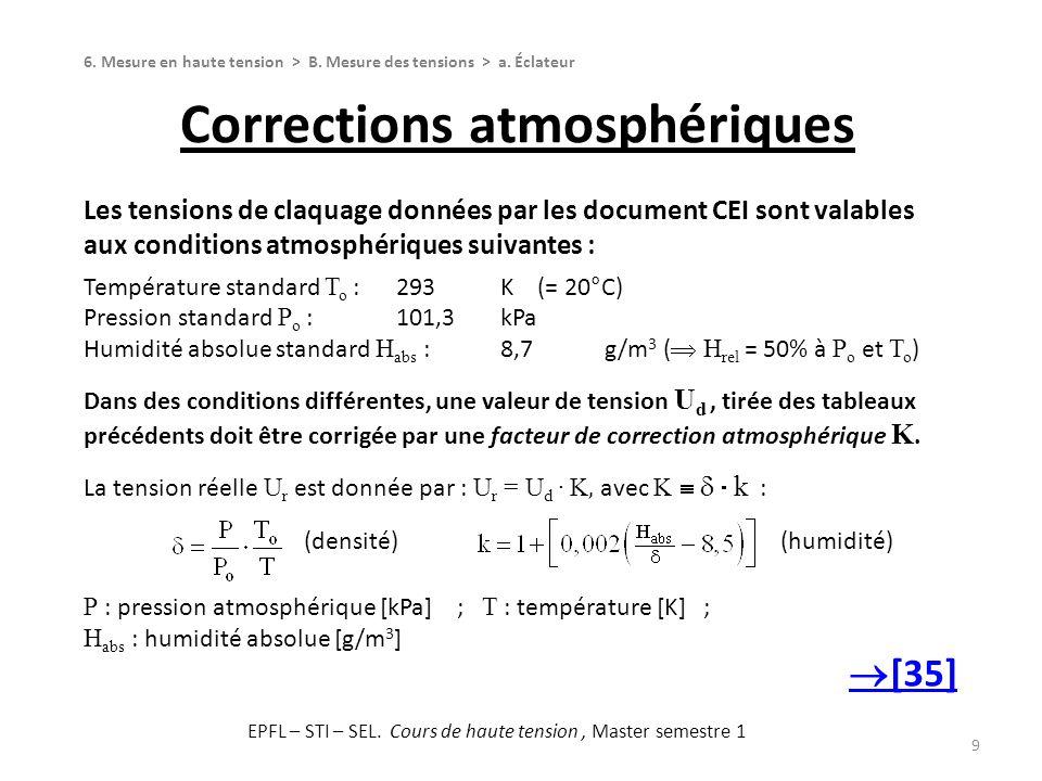 Corrections atmosphériques 9 6. Mesure en haute tension > B. Mesure des tensions > a. Éclateur [35] Les tensions de claquage données par les document