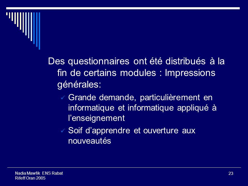 23 Nadia Mawfik ENS Rabat Rifeff Oran 2005 Des questionnaires ont été distribués à la fin de certains modules : Impressions générales: Grande demande,