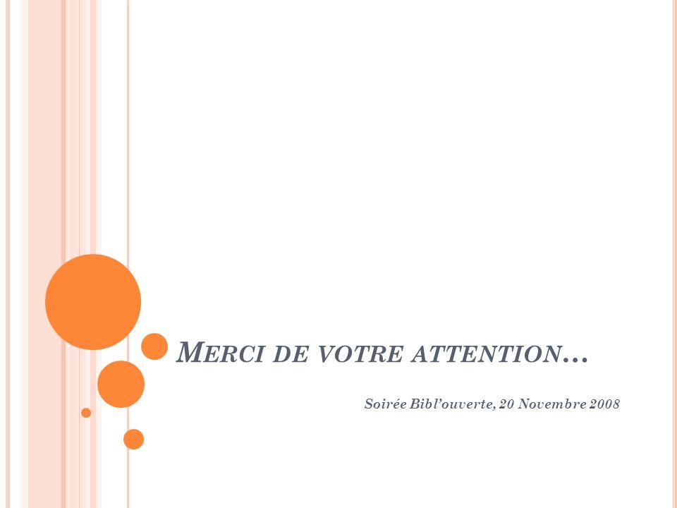 M ERCI DE VOTRE ATTENTION … Soirée Biblouverte, 20 Novembre 2008