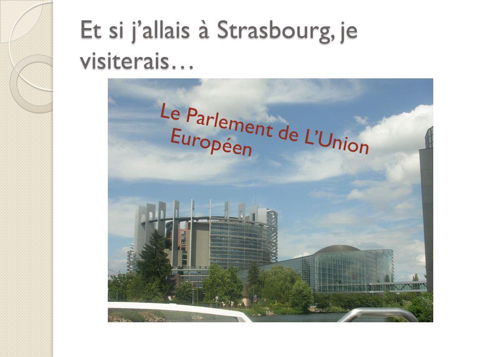 Et si jallais à Strasbourg, je visiterais… Le Parlement de LUnion Européen