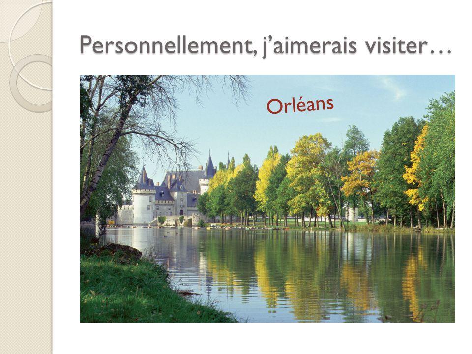 Personnellement, jaimerais visiter… Orléans