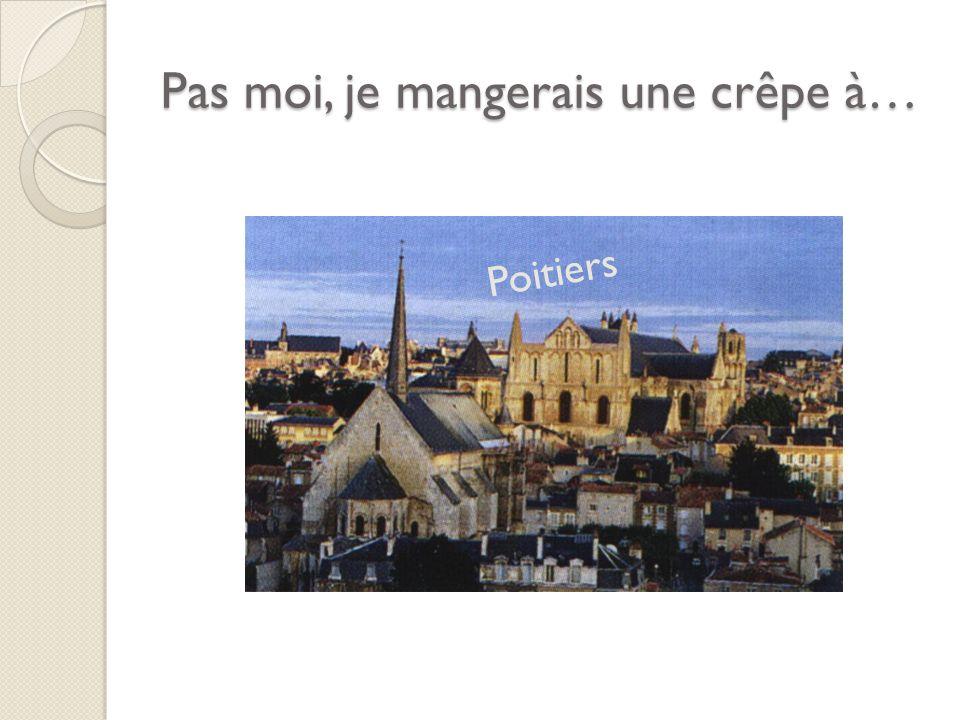 Pas moi, je mangerais une crêpe à… Poitiers