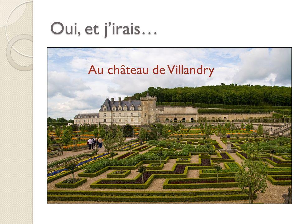Oui, et jirais… Au château de Villandry