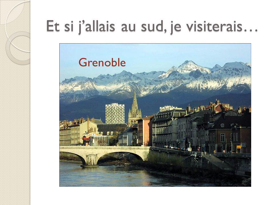 Et si jallais au sud, je visiterais… Grenoble