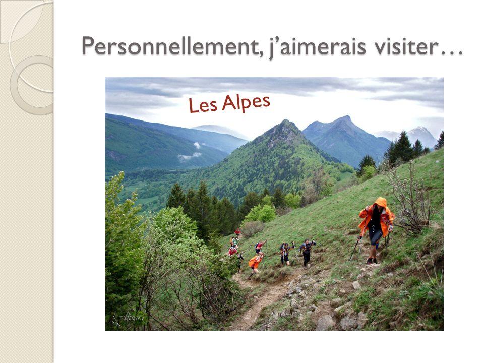 Personnellement, jaimerais visiter… Les Alpes