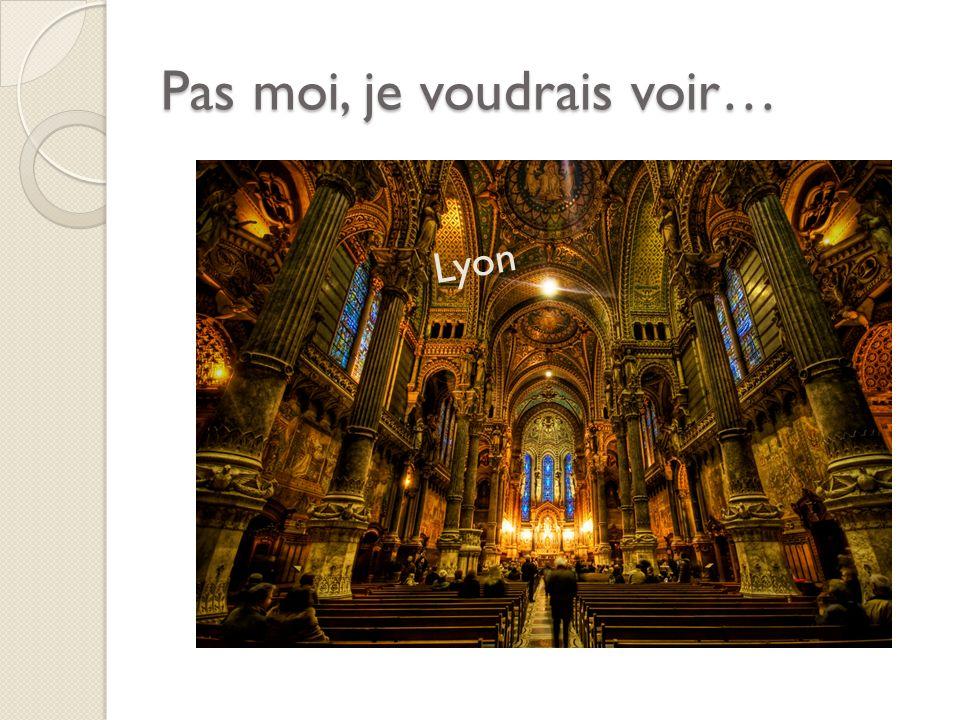 Pas moi, je voudrais voir… Lyon