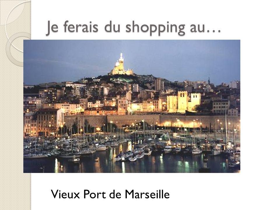 Je ferais du shopping au… Vieux Port de Marseille