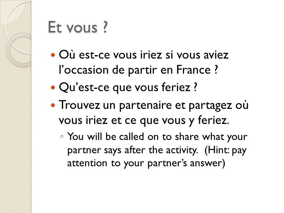 Et vous . Où est-ce vous iriez si vous aviez loccasion de partir en France .