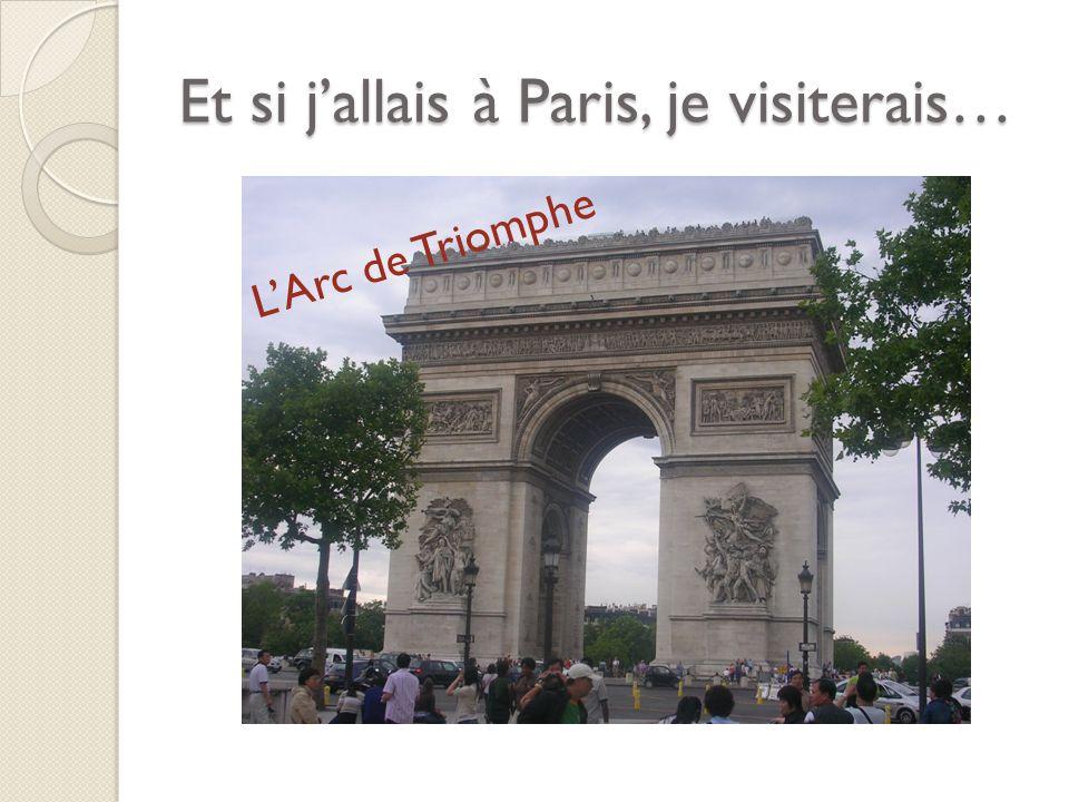 Et si jallais à Paris, je visiterais… LArc de Triomphe