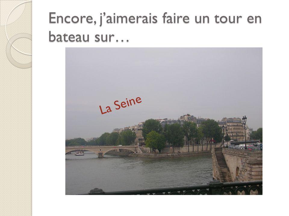 Encore, jaimerais faire un tour en bateau sur… La Seine