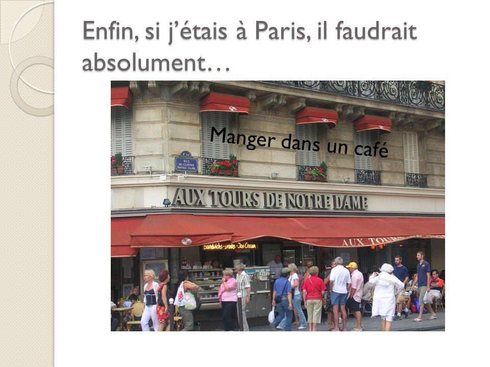 Enfin, si jétais à Paris, il faudrait absolument… Manger dans un café