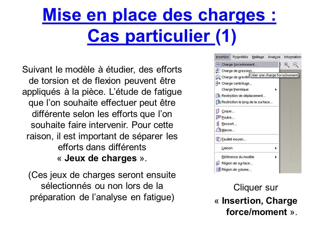 Mise en place des charges : Cas particulier (1) Cliquer sur « Insertion, Charge force/moment ». Suivant le modèle à étudier, des efforts de torsion et