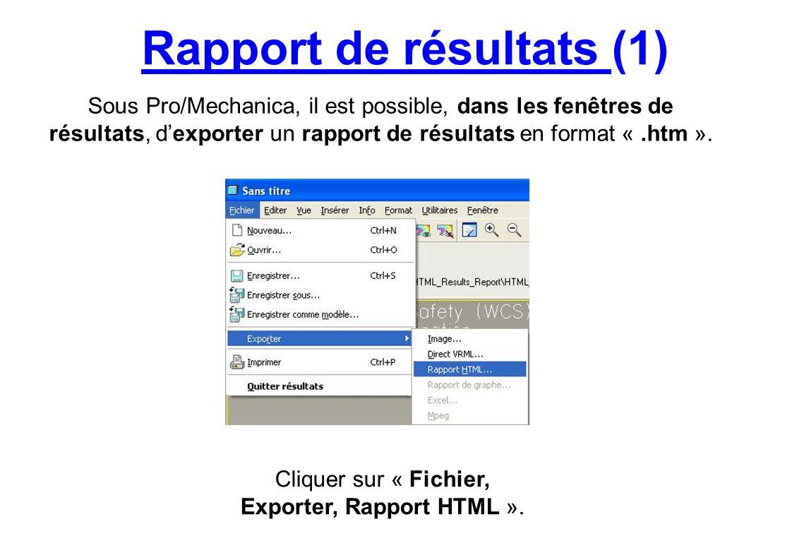 Rapport de résultats (1) Sous Pro/Mechanica, il est possible, dans les fenêtres de résultats, dexporter un rapport de résultats en format «.htm ». Cli