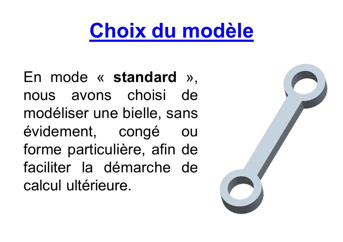 Choix du modèle En mode « standard », nous avons choisi de modéliser une bielle, sans évidement, congé ou forme particulière, afin de faciliter la dém
