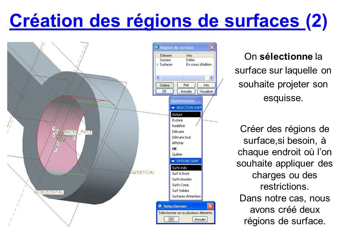Création des régions de surfaces (2) On sélectionne la surface sur laquelle on souhaite projeter son esquisse. Créer des régions de surface,si besoin,