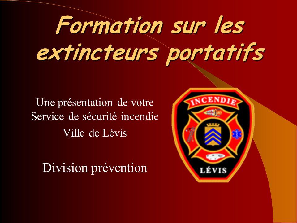 Formation sur les extincteurs portatifs Une présentation de votre Service de sécurité incendie Ville de Lévis Division prévention