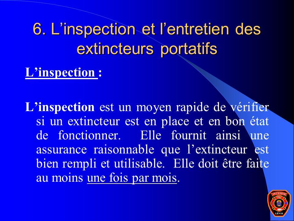 6. Linspection et lentretien des extincteurs portatifs Linspection : Linspection est un moyen rapide de vérifier si un extincteur est en place et en b