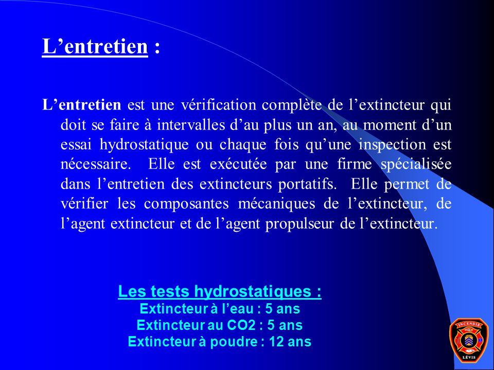 Lentretien : Lentretien est une vérification complète de lextincteur qui doit se faire à intervalles dau plus un an, au moment dun essai hydrostatique