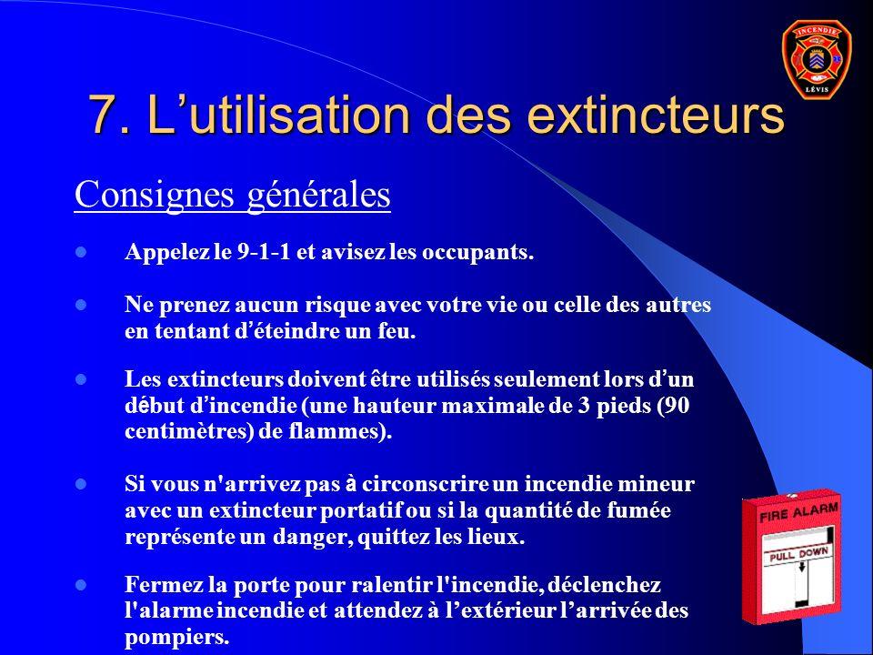7. Lutilisation des extincteurs Consignes générales Appelez le 9-1-1 et avisez les occupants. Ne prenez aucun risque avec votre vie ou celle des autre