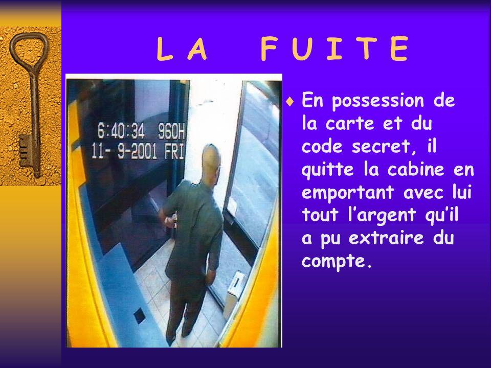 L A F U I T E En possession de la carte et du code secret, il quitte la cabine en emportant avec lui tout largent quil a pu extraire du compte.