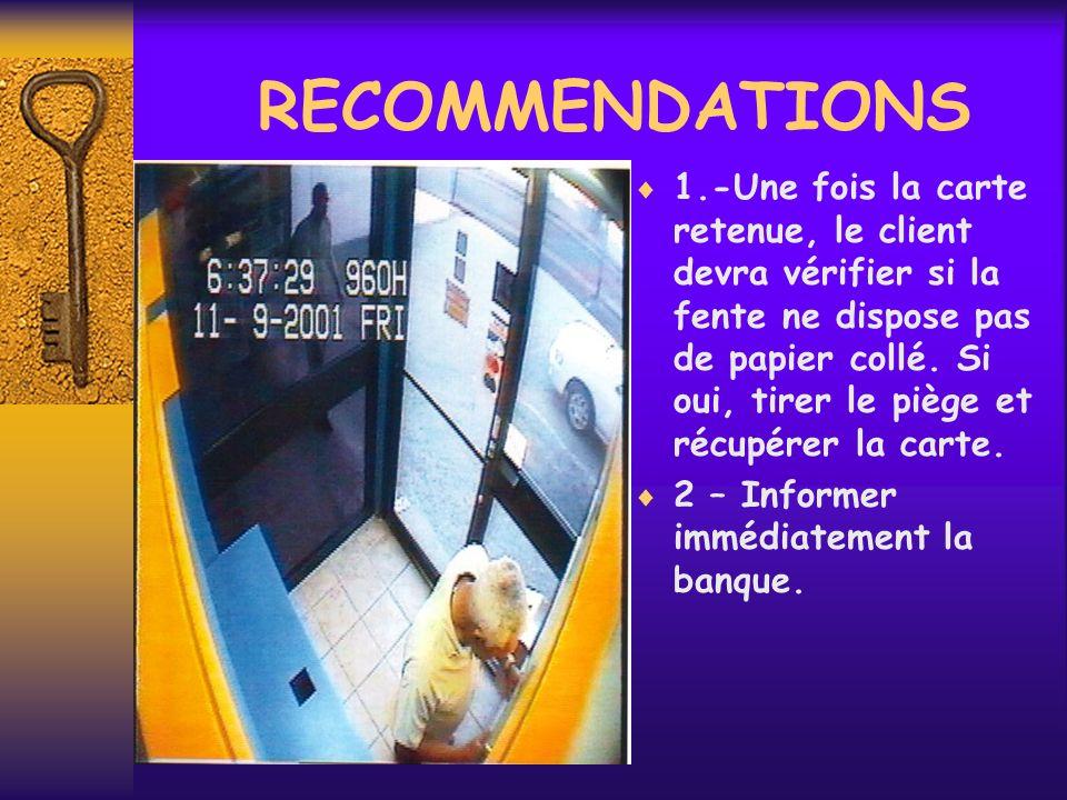 RECOMMENDATIONS 1.-Une fois la carte retenue, le client devra vérifier si la fente ne dispose pas de papier collé. Si oui, tirer le piège et récupérer
