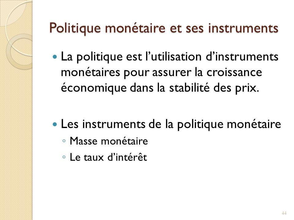 Politique monétaire et ses instruments La politique est lutilisation dinstruments monétaires pour assurer la croissance économique dans la stabilité des prix.