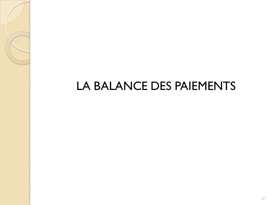 LA BALANCE DES PAIEMENTS 47