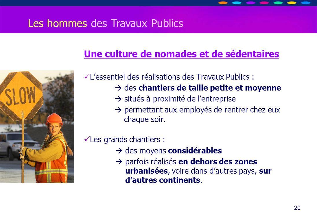 O PT IO 20 Les hommes des Travaux Publics Une culture de nomades et de sédentaires Lessentiel des réalisations des Travaux Publics : des chantiers de