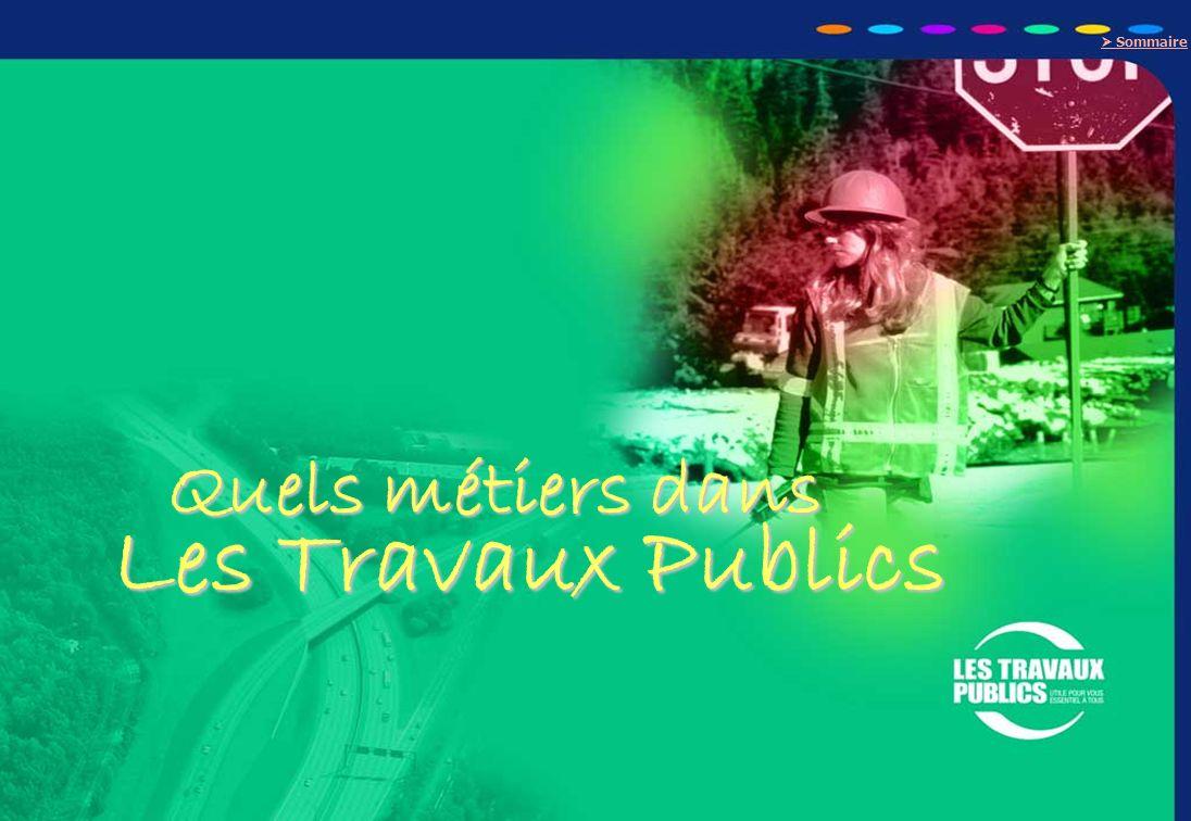 O PT IO 26 Quels métiers dans Les Travaux Publics Quels métiers dans Les Travaux Publics Sommaire