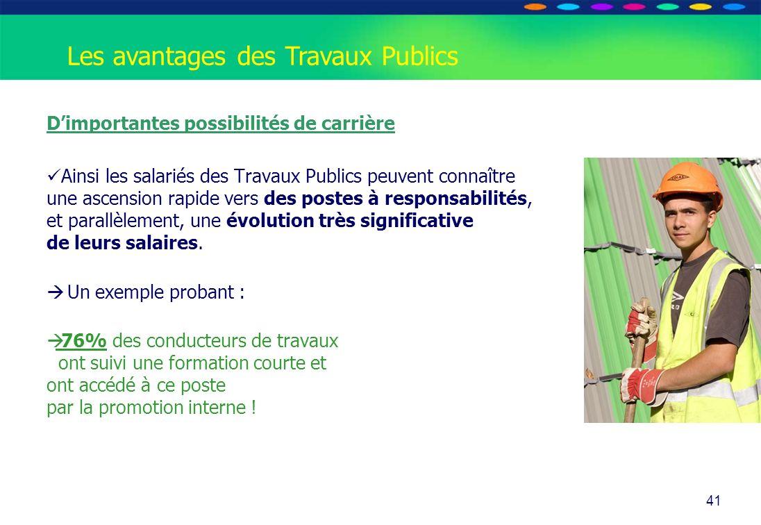 O PT IO 41 Les avantages des Travaux Publics Dimportantes possibilités de carrière Ainsi les salariés des Travaux Publics peuvent connaître une ascens