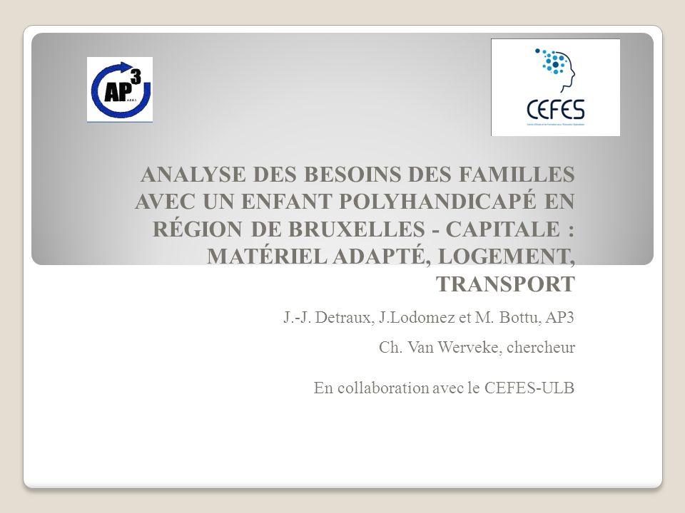 ANALYSE DES BESOINS DES FAMILLES AVEC UN ENFANT POLYHANDICAPÉ EN RÉGION DE BRUXELLES - CAPITALE : MATÉRIEL ADAPTÉ, LOGEMENT, TRANSPORT J.-J.