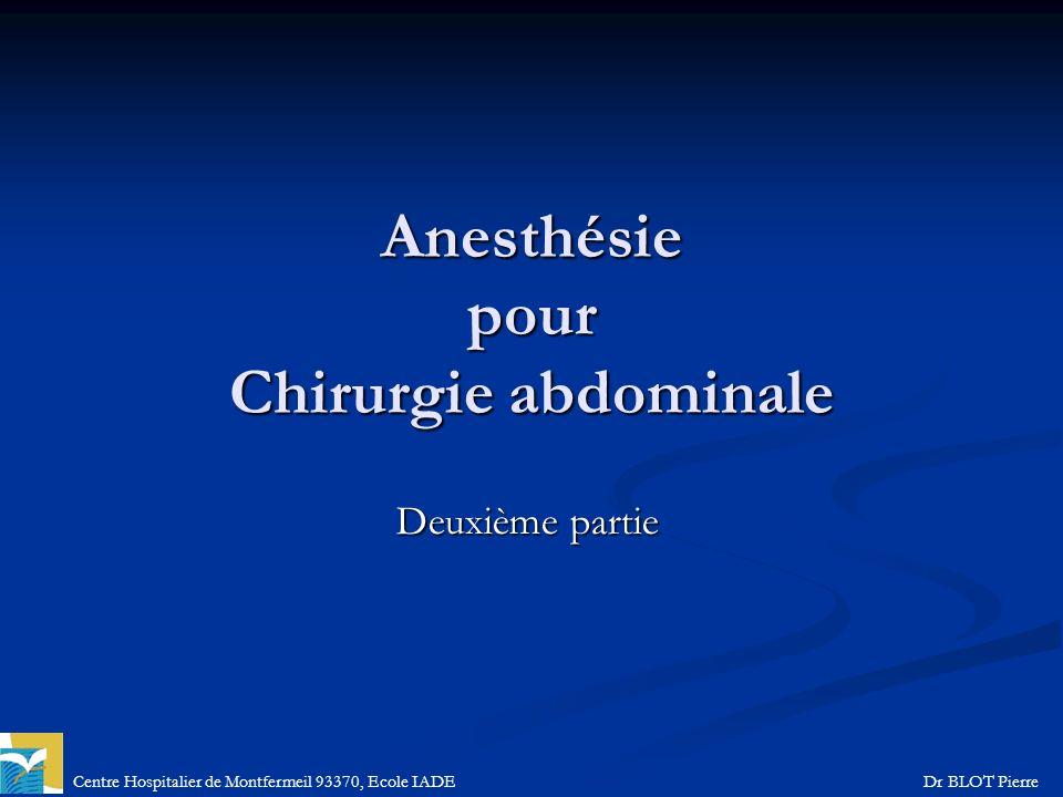Centre Hospitalier de Montfermeil 93370, Ecole IADEDr BLOT Pierre Anesthésie pour Chirurgie abdominale Deuxième partie