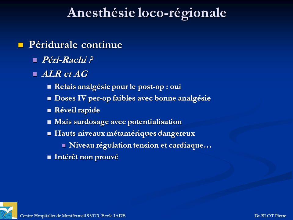 Centre Hospitalier de Montfermeil 93370, Ecole IADEDr BLOT Pierre Anesthésie loco-régionale Péridurale continue Péridurale continue Péri-Rachi ? Péri-