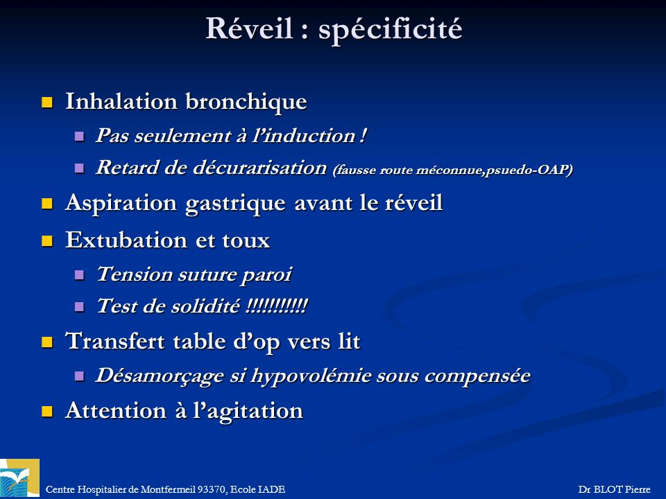 Centre Hospitalier de Montfermeil 93370, Ecole IADEDr BLOT Pierre Réveil : spécificité Inhalation bronchique Inhalation bronchique Pas seulement à lin