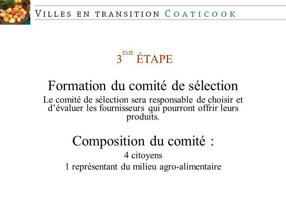 3 EME ÉTAPE Formation du comité de sélection Le comité de sélection sera responsable de choisir et dévaluer les fournisseurs qui pourront offrir leurs produits.