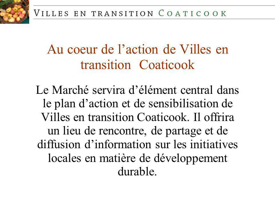 Au coeur de laction de Villes en transition Coaticook Le Marché servira délément central dans le plan daction et de sensibilisation de Villes en transition Coaticook.