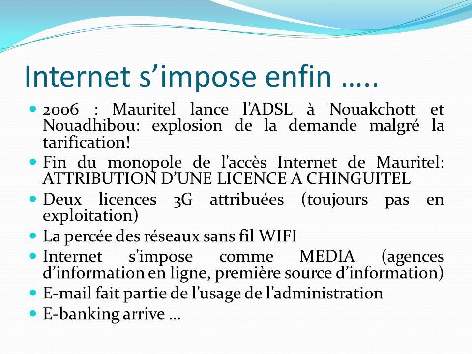 Internet simpose enfin ….. 2006 : Mauritel lance lADSL à Nouakchott et Nouadhibou: explosion de la demande malgré la tarification! Fin du monopole de