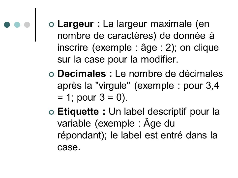 Largeur : La largeur maximale (en nombre de caractères) de donnée à inscrire (exemple : âge : 2); on clique sur la case pour la modifier. Decimales :