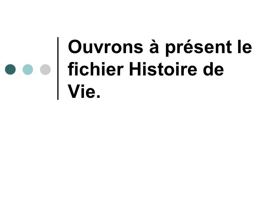 Ouvrons à présent le fichier Histoire de Vie.