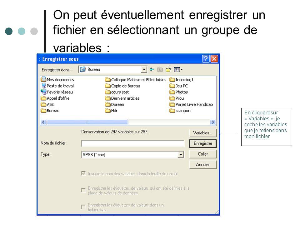 On peut éventuellement enregistrer un fichier en sélectionnant un groupe de variables : En cliquant sur « Variables », je coche les variables que je r
