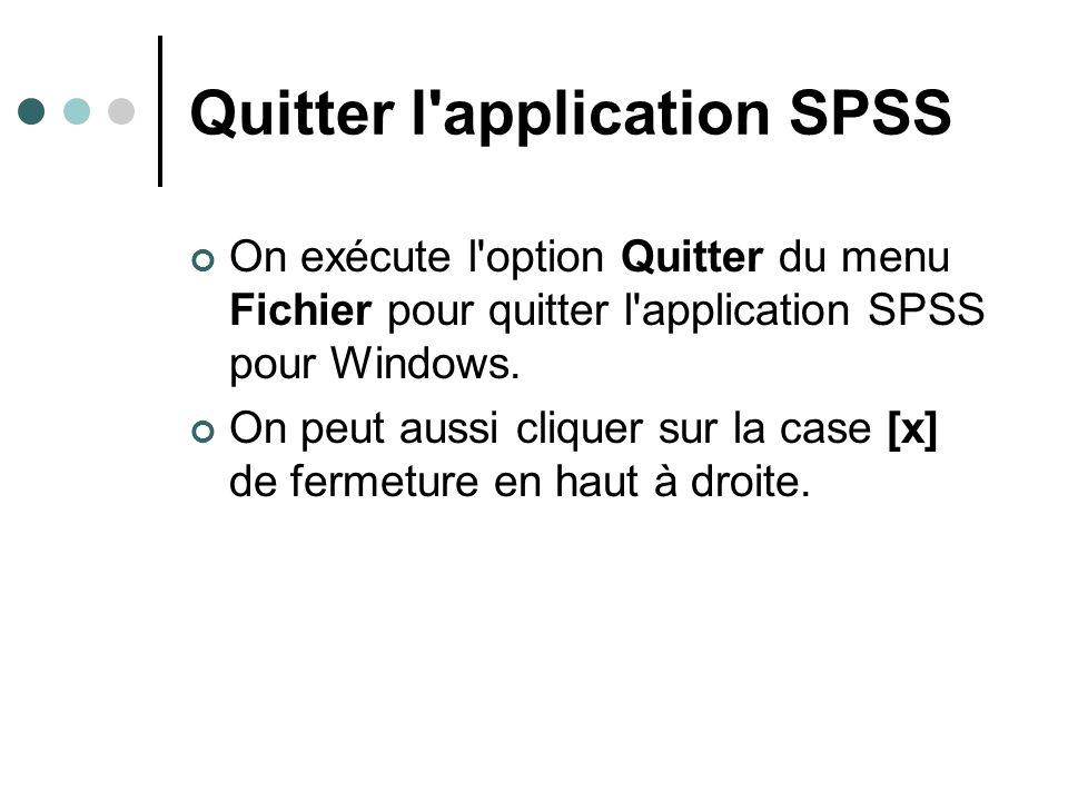 Quitter l'application SPSS On exécute l'option Quitter du menu Fichier pour quitter l'application SPSS pour Windows. On peut aussi cliquer sur la case