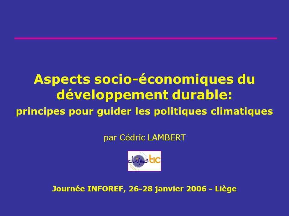 Aspects socio-économiques du développement durable: principes pour guider les politiques climatiques par Cédric LAMBERT Journée INFOREF, 26-28 janvier
